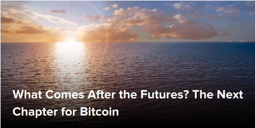 What Comes After the Futures - The Next Chapter for Bitcoin
