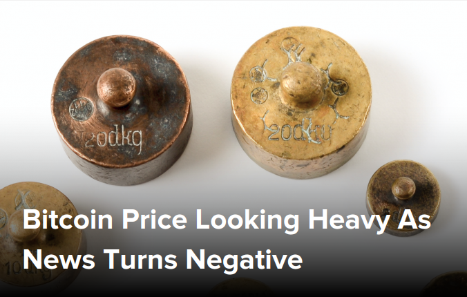 Bitcoin Price Looking Heavy As News Turns Negative