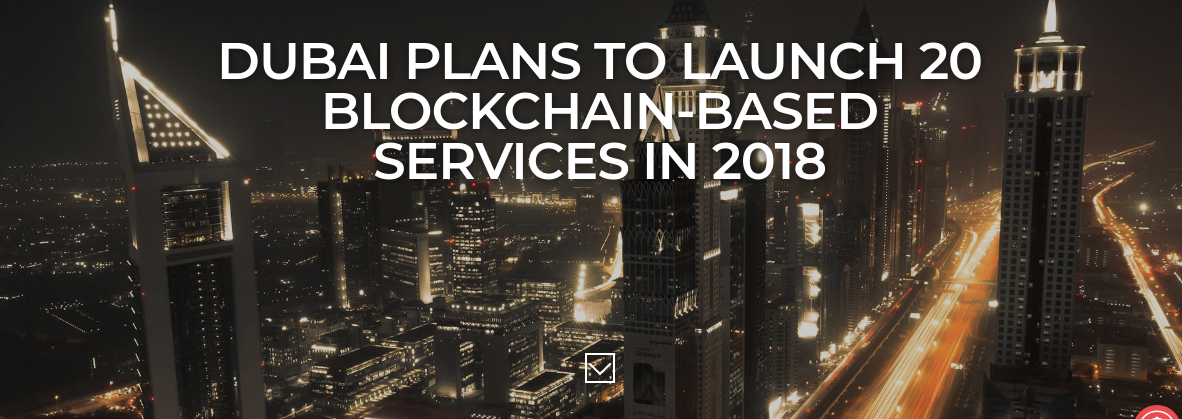 DUBAI PLANS TO LAUNCH 20 BLOCKCHAIN-BASED SERVICES IN 2018