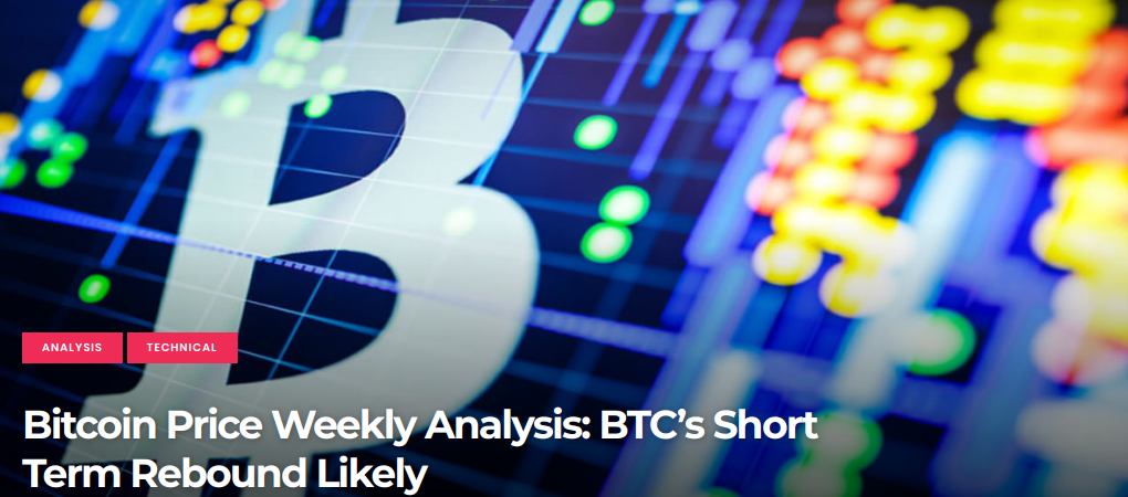 Bitcoin Price Weekly Analysis - BTC's Short Term Rebound Likely