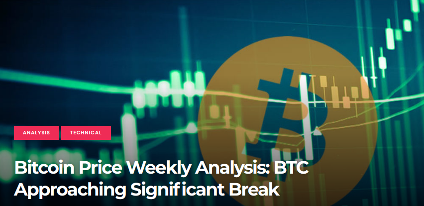 Bitcoin Price Weekly Analysis - BTC Approaching Significant Break